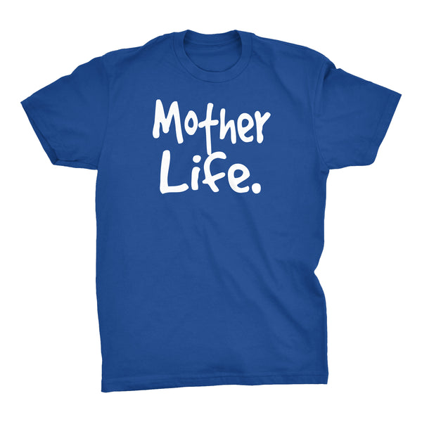 MOTHER Life - Mother's Day Gift Mom T-shirt 002