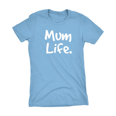 MUM Life - Mother's Day Gift Mom Ladies Fit T-shirt 002