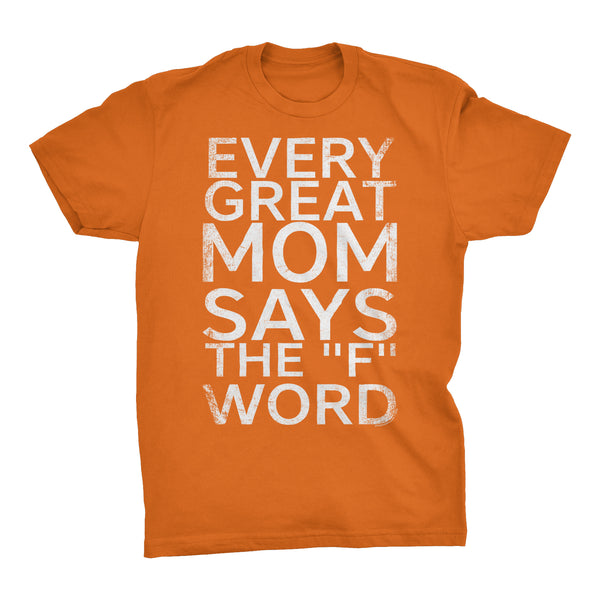 Every Great MOM Says The F Word - Mother's Day Gift  Fit T-shirt