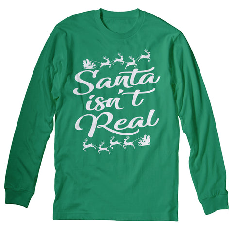 Santa Isn't Real - Christmas Long Sleeve Shirt