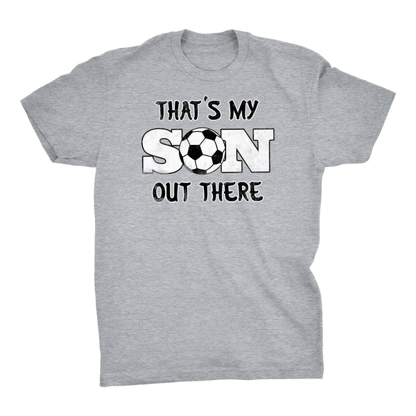 That's My SON Out There - Proud SOCCER Mom T-shirt