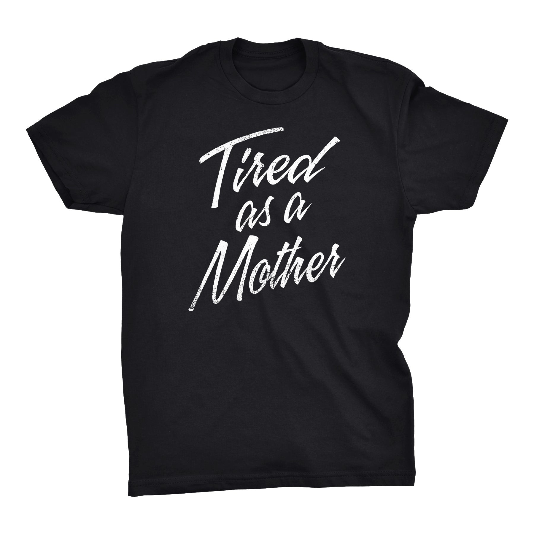 Tired As A Mother - Mother's Day Gift Mom T-shirt 001 Distressed