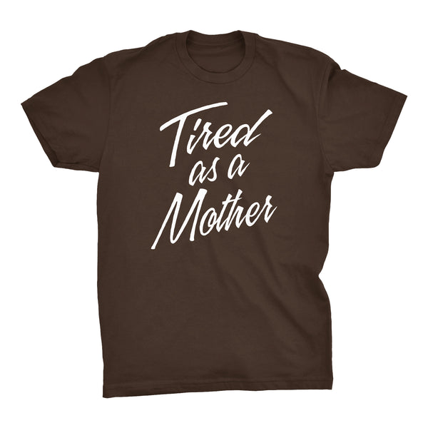 Tired As A Mother - Mother's Day Gift Mom T-shirt 001