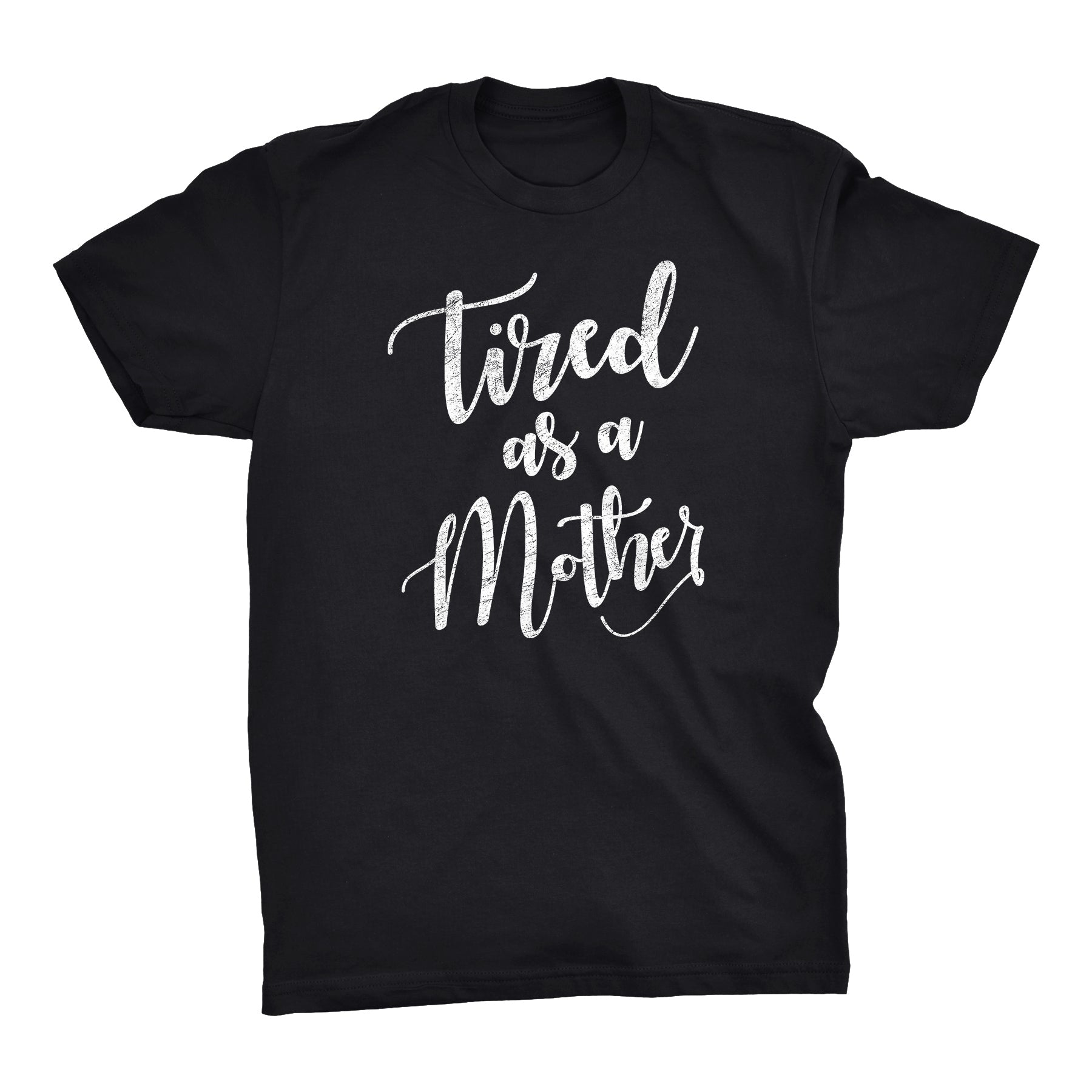 Tired As A Mother - Mother's Day Gift Mom T-shirt 002 Distressed