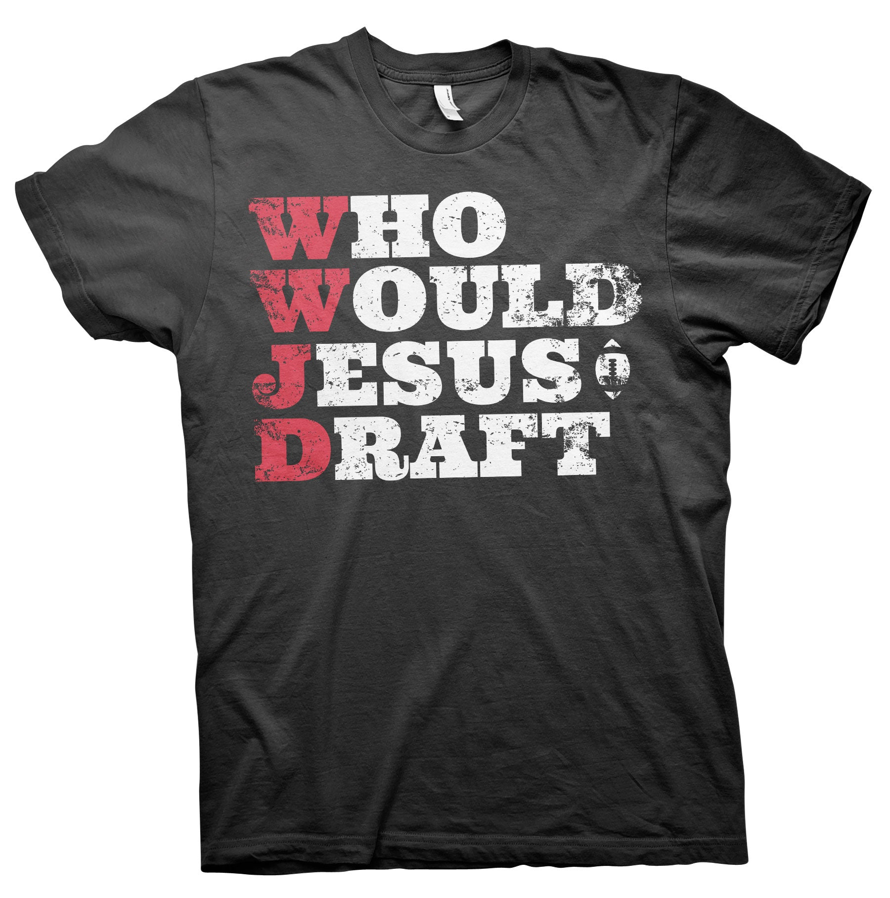 Who Would Jesus Draft - 2 Color Print - Fantasy Football W.W.J.D. T-Shirt