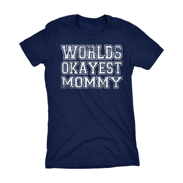 World's Okayest MOMMY 001 Mother's Day Mom Laddies Fit T-shirt