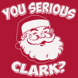 You Serious Clark - Christmas T-shirt