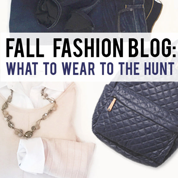 Fall Fashion Blog : What To Wear To The Hunt