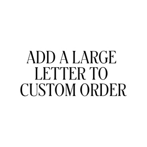 ADD LARGE LETTER TO CUSTOM ORDER