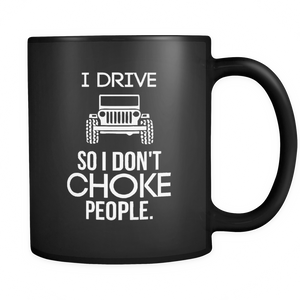 "Jeep Theme Mug - ""I Drive Jeep So I Don't Choke People"""