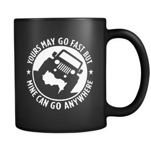 "Jeep Theme Mug - ""Yours May Go Fast, Mine Can Go Anywhere"""