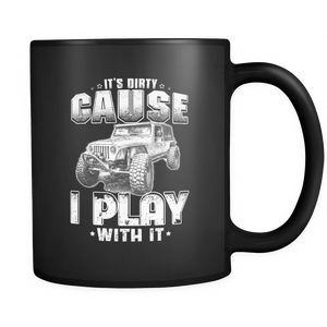 "Jeep Theme Mug - ""It's Dirty Cause I Play With It'"