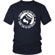 """Yours May Go Fast - But Mine Can Go Anywhere"" - Jeep T-Shirt"