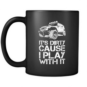 "Jeep Theme Mug - ""It's Dirty Cause I Play With It"""