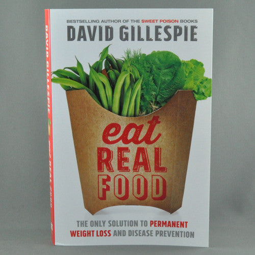 EAT REAL FOOD BY DAVID GILLESPIE