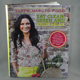 SUPERCHARGED FOOD, EAT CLEAN GREEN AND VEGETARIAN BY LEE HOLMES