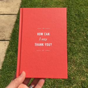 You added 'How Can I Say Thank You' Hardback Gift Book to your cart.