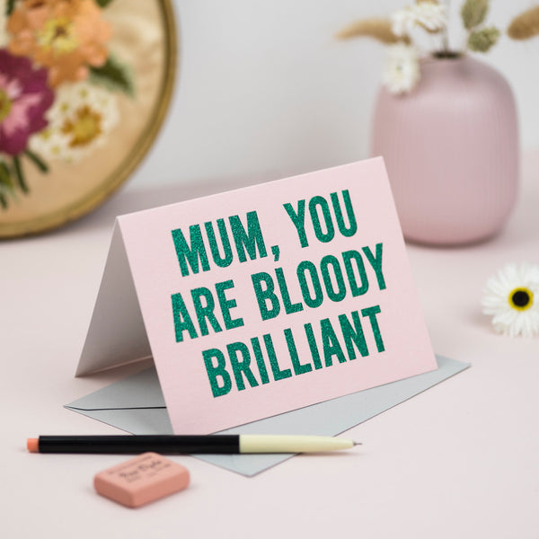 """Mum, you are Bloody Brilliant"" Biodegradable Glitter Greetings Card"