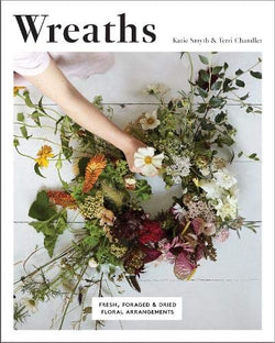 Wreaths: Fresh, Foraged and Dried Floral Book