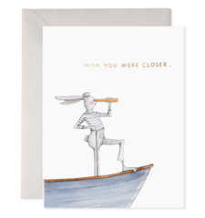 Wish You Were Closer Card