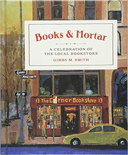 Books & Mortar - A Celebration of the Local Bookstore by Gibbs Smith