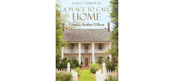 A Place to Call Home - Timeless Southern Charm by James Farmer