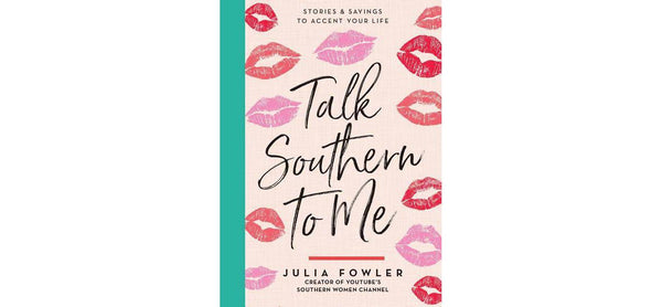 Talk Southern to Me : Stories and Sayings to Accent Your Life by Julia Fowler