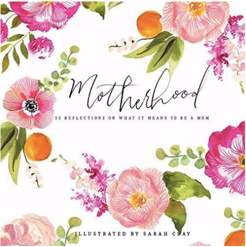 Motherhood : 55 Reflections On What It Means to Be A Mom with Illustrations by Sarah Cray
