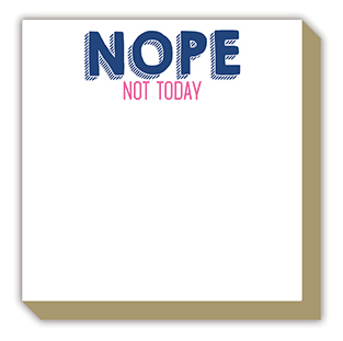 Nope Not Today Luxe Notepad