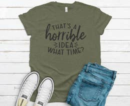That's a Horrible Idea T-Shirt