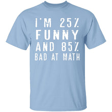 25% Funny 85% Bad At Math T-Shirt