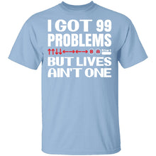 99 Problems But Lives Aint One T-Shirt