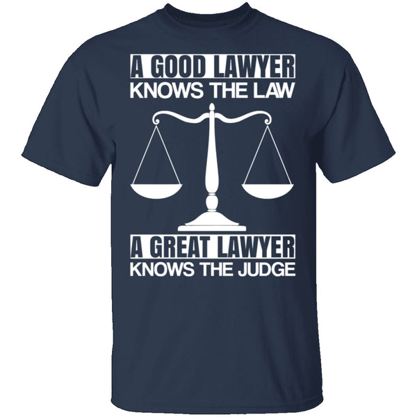 A Good Lawyer A Great Lawyer T-Shirt CustomCat