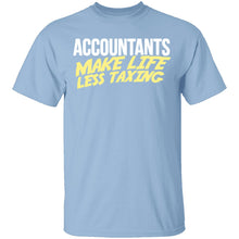 Accountants Make Life Less Taxing T-Shirt