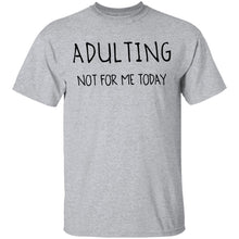 Adulting Not for Today T-Shirt