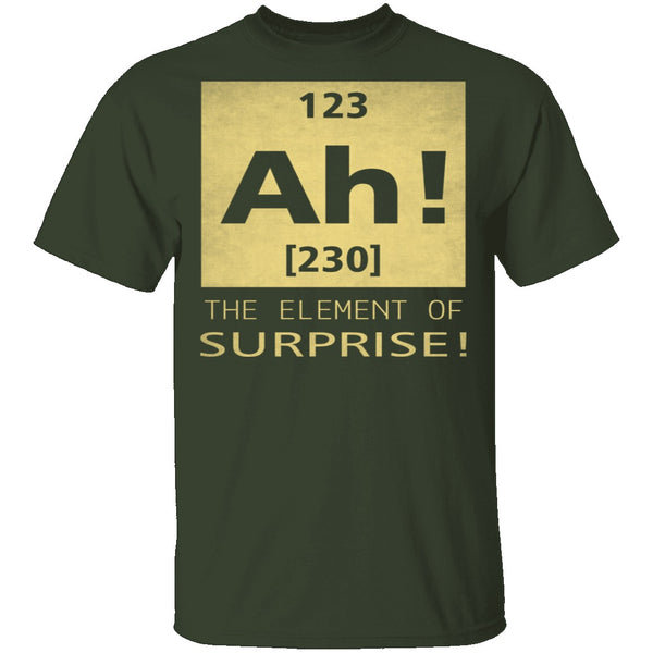 Ah The Element Of Surprise T-Shirt CustomCat