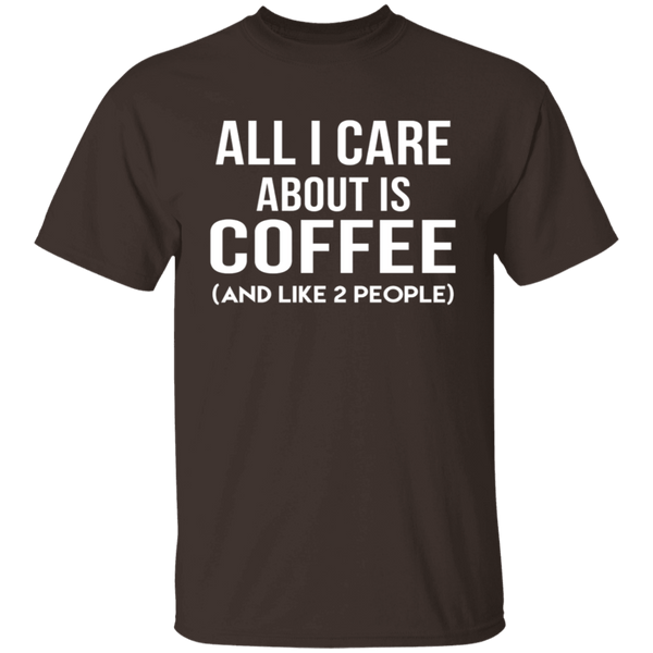 All I Care About Is Coffee T-Shirt CustomCat
