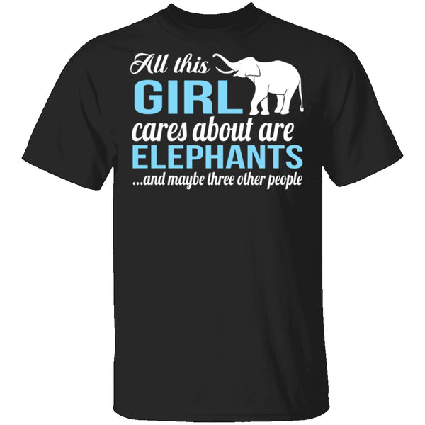 All I Care About Is Elephants T-Shirt CustomCat