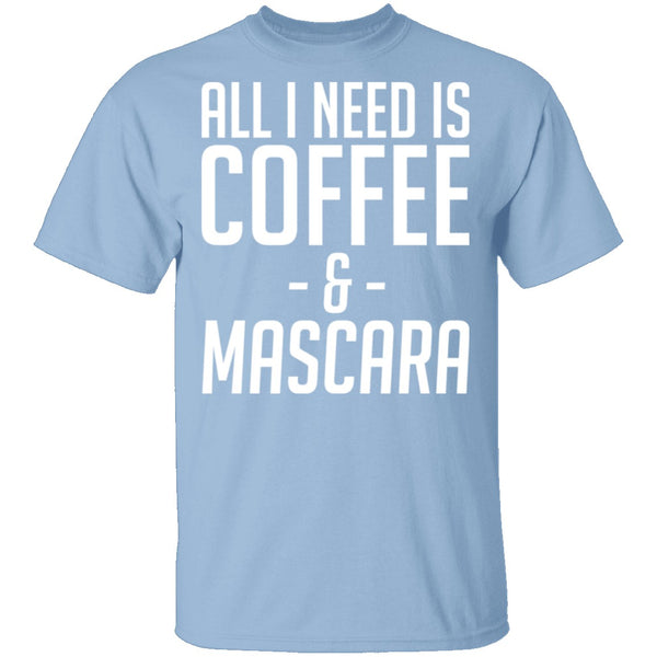 All I Need Is Coffee And Mascara T-Shirt CustomCat