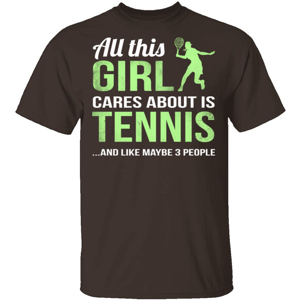 All This Girl Cares About Is Tennis T-Shirt CustomCat