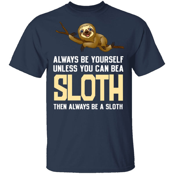 Always Be A Sloth T-Shirt CustomCat