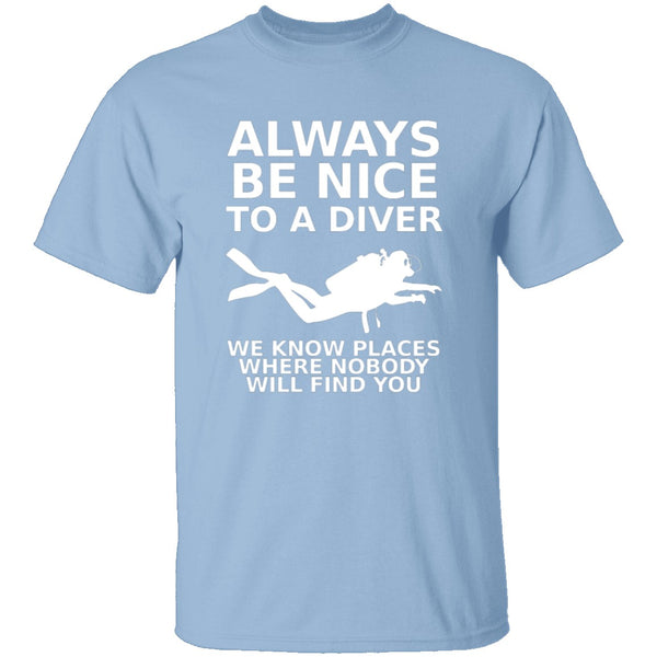 Always Be Nice To A Diver T-Shirt CustomCat