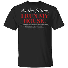 As The Father I Run My House T-Shirt