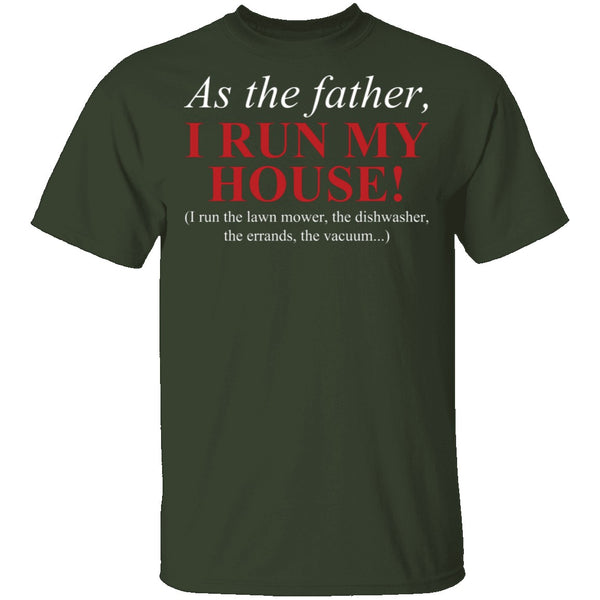 As The Father I Run My House T-Shirt CustomCat