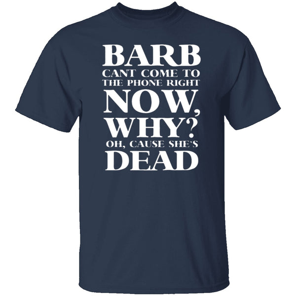 Barb Can't Come To The Phone Right Now T-Shirt CustomCat
