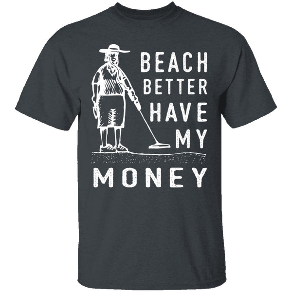 Beach Better Have My Money T-Shirt CustomCat