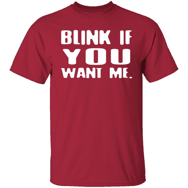 Blink If You Want Me T-Shirt CustomCat