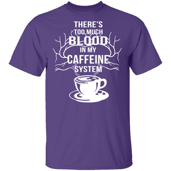 Blood In My Caffeine System T-Shirt CustomCat