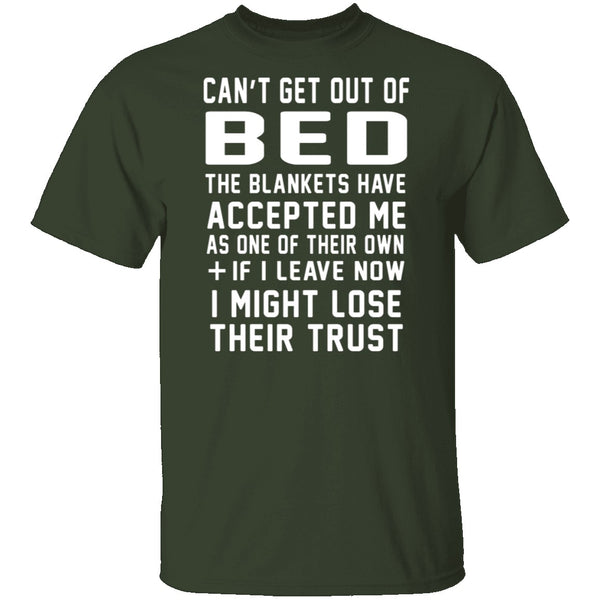Can't Get Out Of Bed The Blankets Have Accepted Me T-Shirt CustomCat