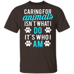 Caring For Animals Is Who I Am T-Shirt CustomCat